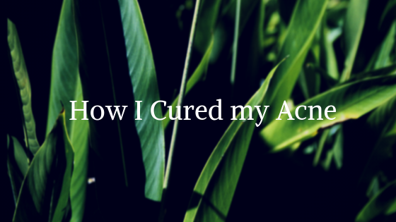 How I Cured my Cystic Acne